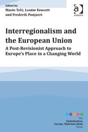 Interregionalism and the European Union - A Post-Revisionist Approach to Europe's Place in a Changing World ebook by Dr Frederik Ponjaert,Professor Louise Fawcett,Professor Mario Telò,Professor Mario Telò