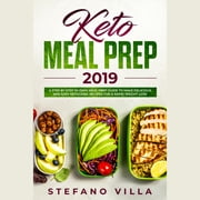 Keto Meal Prep 2019: A Step by Step 30-Days Meal Prep Guide to Make Delicious and Easy Ketogenic Recipes for a Rapid Weight Loss audiobook by Stefano Villa