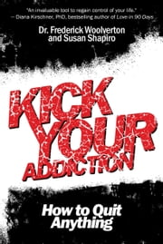 Kick Your Addiction - How to Quit Anything ebook by Frederick Woolverton,Susan Shapiro
