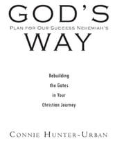 God's Plan for Our Success Nehemiah's Way: Rebuilding the Gates in your Christian Journey ebook by Connie Hunter-Urban