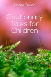 Cautionary Tales for Children ebook by Hilaire Belloc