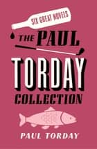Six Great Novels - The Paul Torday Collection ebook by Paul Torday