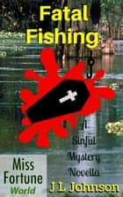 Fatal Fishing - Miss Fortune World (A Sinful Mystery) ebook by J L Johnson