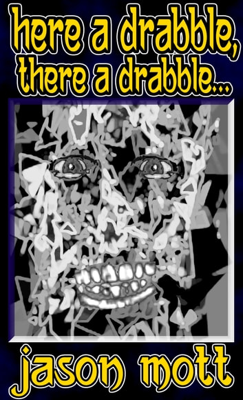 Here A Drabble, There A Drabble... ebook by Jason Mott