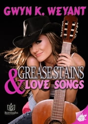 Grease Stains & Love Songs ebook by Gwen K Weyant