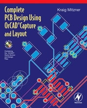 Complete PCB Design Using OrCad Capture and Layout ebook by Mitzner, Kraig