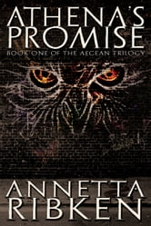 Athena's Promise: Book One Of The Aegean Trilogy ebook by Annetta Ribken