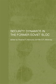 Security Dynamics in the Former Soviet Bloc ebook by Graeme P. Herd,Jennifer D.P. Moroney