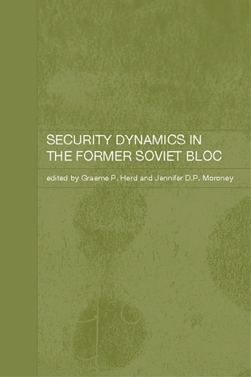 Security Dynamics in the Former Soviet Bloc ebook by