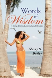 Simply Speaking Inspirations - A Compilation of Inspirational Messages ebook by Sherry D. Bailey