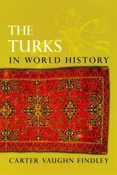 The Turks in World History ebook by Carter Vaughn Findley