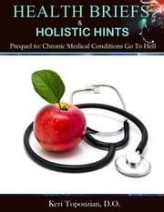 Health Briefs & Holistic Hints - GTH Series, #1 ebook by Keri Topouzian
