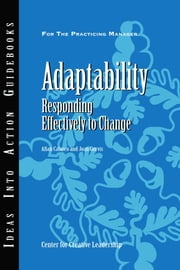 Adaptability - Responding Effectively to Change ebook by Center for Creative Leadership (CCL),Joan Gurvis,Allan Calarco