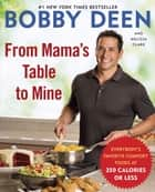 From Mama's Table to Mine - Everybody's Favorite Comfort Foods at 350 Calories or Less ebook by Bobby Deen, Melissa Clark