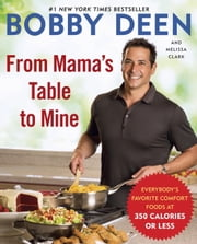 From Mama's Table to Mine - Everybody's Favorite Comfort Foods at 350 Calories or Less ebook by Bobby Deen,Melissa Clark