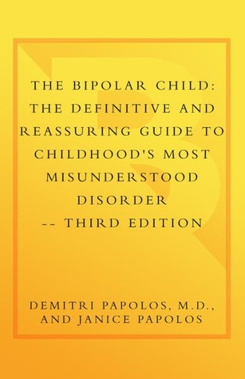 The Bipolar Child (Third Edition) - The Definitive and Reassuring Guide to Childhood's Most Misunderstood Disorder ebook by Demitri Papolos, M.D.,Janice Papolos