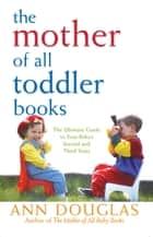 The Mother of All Toddler Books ebook by Ann Douglas
