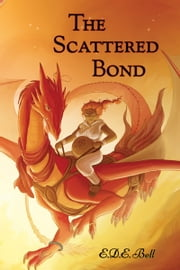 The Scattered Bond ebook by E.D.E. Bell