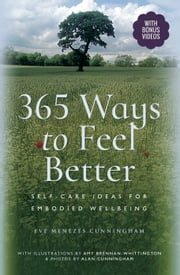 365 Ways to Feel Better - Self-Care Ideas for Embodied Well-Being ebook by Eve  Menezes Cunningham