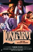 Longarm 307: Longarm and the Outlaw's Shadow ebook by Tabor Evans
