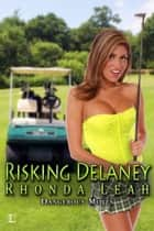 Risking Delaney ebook by Rhonda Leah