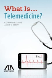 What Is...Telemedicine? ebook by Alexis S. Gilroy,Catherine Barrett