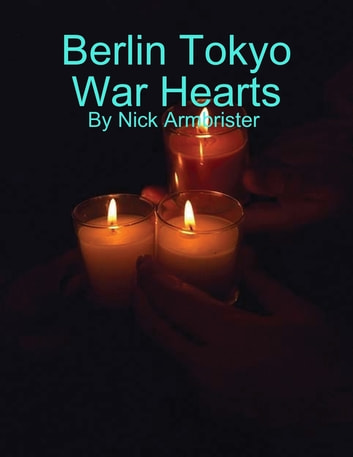 Berlin Tokyo War Hearts ebook by Nick Armbrister
