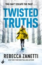 Twisted Truths: Blood Brothers Book 3 - A suspenseful, compelling thriller ebook by Rebecca Zanetti