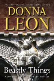 Beastly Things: A Commissario Guido Brunetti Mystery - A Commissario Guido Brunetti Mystery ebook by Donna Leon