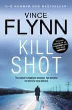 Kill Shot ebook by Vince Flynn
