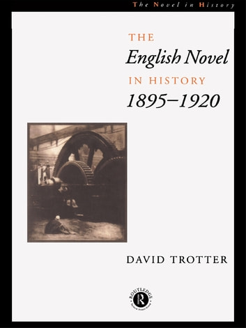 English Novel in History, 1895-1920 eBook by David Trotter