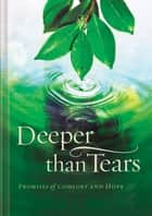 Deeper than Tears - Promises of Comfort and Hope ebook by Jack Countryman, Terri Gibbs, Various Authors