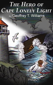 The Hero of Cape Lonely Light ebook by Geoff Williams