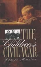 The Children's Civil War ebook by James Marten