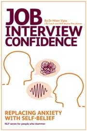 Job Interview Confidence - Replacing Anxiety with Self-Belief (NLP series for people who stammer) ebook by Hiten Vyas
