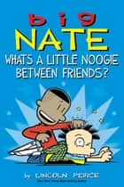 Big Nate: What's a Little Noogie Between Friends? ebook by