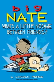 Big Nate: What's a Little Noogie Between Friends? ebook by Lincoln Peirce