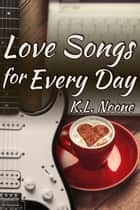 Love Songs for Every Day ebook by K.L. Noone