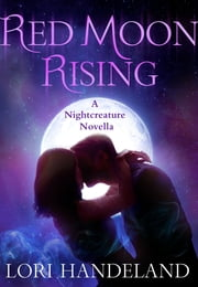 Red Moon Rising - A Nightcreature Novella ebook by Lori Handeland