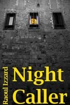 Night Caller ebook by Raoul Izzard Sr