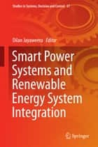 Smart Power Systems and Renewable Energy System Integration ebook by Dilan Jayaweera