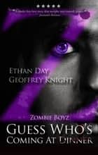 Zombie Boyz: Guess Who's Coming At Dinner ebook by Ethan Day,Geoffrey Knight