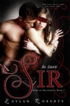 To Save Sir - Doms of Decadence, #7 ebook by Laylah Roberts