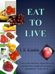 Eat to Live ebook by L K Kimble