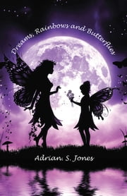 Dreams, Rainbows and Butterflies ebook by Adrian. S. Jones