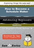 How to Become a Schedule Maker ebook by Marisela Blanchette