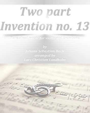 Two part Invention no. 13 Pure sheet music for violin and trombone by Johann Sebastian Bach arranged by Lars Christian Lundholm ebook by Pure Sheet Music