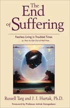 The End of Suffering: Fearless Living in Troubled Time..or, How to Get Out of Hell Free - Fearless Living in Troubled Time..or, How to Get Out of Hell Free ebook by