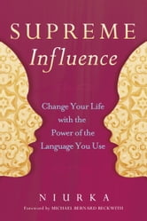 Supreme Influence - Change Your Life with the Power of the Language You Use ebook by Niurka