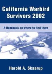 California Warbird Survivors 2002 - A Handbook on where to find them ebook by Harold A. Skaarup